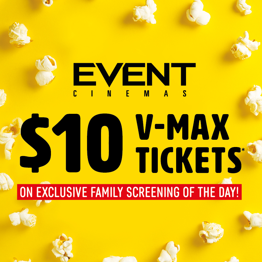 $10 V-Max Tickets Exclusively at Event Cinemas Gateway